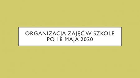 Organizacja zajęć w szkole po 18 maja 2020
