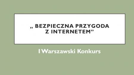 """I Warszawski Konkurs """"Bezpieczna przygoda z Internetem"""""""
