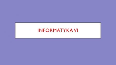 informatyka klasa VI