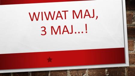 ''Wiwat Maj, 3 Maj...!